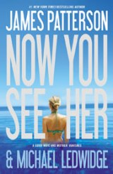 Now You See Her by James Patterson and Michael Ledwidge (Book Review)