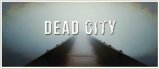 Dead City Series (Part 2): DEADLY RELATIONSHIPS